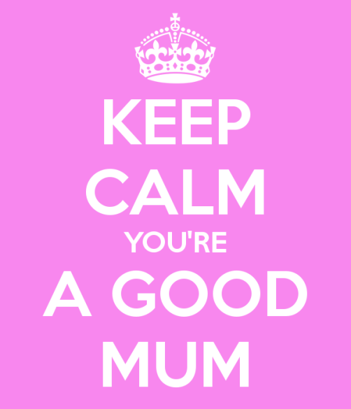 keep-calm-you-re-a-good-mum-1